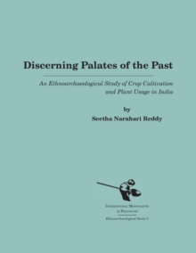 Discerning Palates of the Past : An Ethnoarchaeological Study of Crop Cultivation and Plant Usage in India, Paperback / softback Book