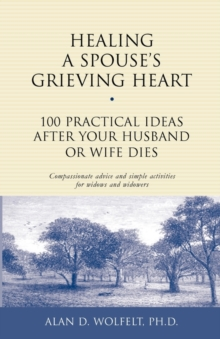Healing a Spouse's Grieving Heart : 100 Practical Ideas after Your Husband or Wife Dies, Paperback Book