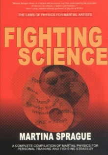 Fighting Science : The Laws of Physics for Martial Artists, Paperback Book