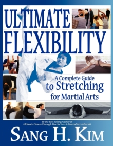 Ultimate Flexibility : A Complete Guide to Stretching for Martial Arts, Paperback Book