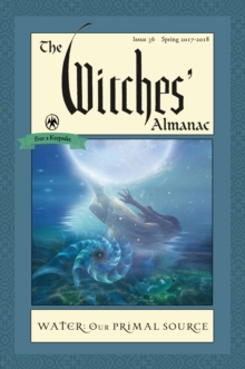 Witches' Almanac 2017 : Issue 36 Spring 2017 - Spring 2018, Water, Our Primal Source, Paperback / softback Book