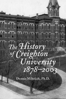 The History of Creighton University, 1878-2003, Hardback Book