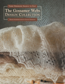 Gossamer Webs Design Collection : Three Orenburg Shawls to Knit, Paperback / softback Book