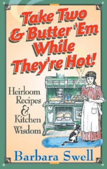 Take Two & Butter 'Me While They're Hot! : Heirloom Recipes & Kitchen Wisdom, Paperback / softback Book