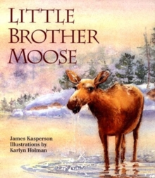 Little Brother Moose : A Tender Story About How Listening Can Change the Way We See Ourselves, Paperback / softback Book