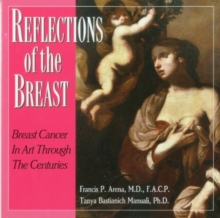 Reflections of the Breast : The History of Breast Cancer Through the Eyes of Artists Through the Centuries, Paperback Book