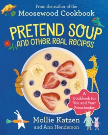 Pretend Soup and Other Real Recipes : A Cookbook for Preschoolers and Up, Hardback Book