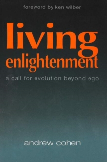 Living Enlightenment : A Call for Evolution Beyond Ego, Paperback / softback Book