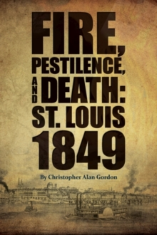 Fire, Pestilence, and Death : St. Louis, 1849, Paperback / softback Book