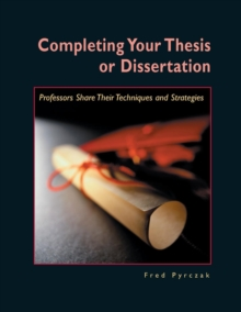 Completing Your Thesis or Dissertation : Professors Share Their Techniques & Strategies, Paperback / softback Book
