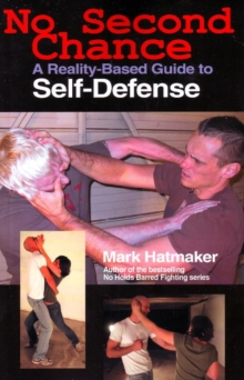 No Second Chance : A Reality-Based Guide to Self-Defense, Paperback / softback Book