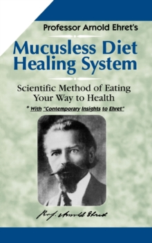 Mucusless Diet Healing System : Scientific Method of Eating Your Way to Health, Paperback / softback Book