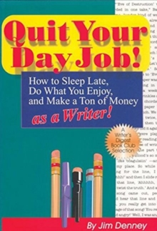 Quit Your Day Job! How to Sleep Late, Do What You Enjoy and Make a Ton of Money as a Writer, Paperback / softback Book
