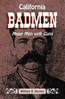 California Badmen : Mean Men with Guns on the Old West Coast, Paperback / softback Book