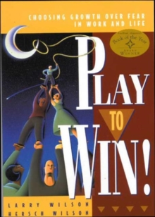 Play to Win! : Choosing Growth Over Fear in Work and Life, Paperback Book