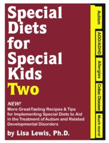 Special Diets for Special Kids Two : More Great-Tasting Recipes and Tips for Implementing Special Diets to Aid in the Treatment of Autism and Related Disorders, Hardback Book
