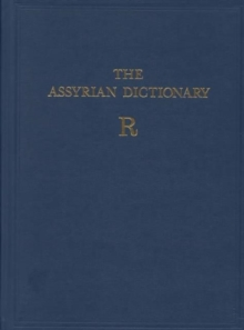 Assyrian Dictionary of the Oriental Institute of the University of Chicago, Volume 14, R, Hardback Book
