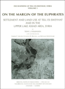 On the Margin of the Euphrates : Settlement and Land Use at Tell es-Sweyhat and in the Upper Tabqa Area, Syria, Hardback Book