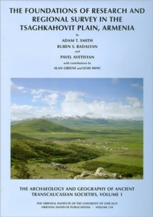 The Archaeology and Geography of Ancient Transcaucasian Societies, Volume I : The Foundations of Research and Regional Survey in the Tsaghkahovit Plain, Armenia, Hardback Book
