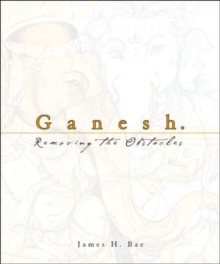 Ganesh : Removing the Obstacles, Hardback Book