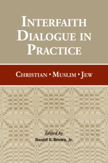 Interfaith Dialogue in Practice : Christian, Muslim, Jew, Paperback / softback Book