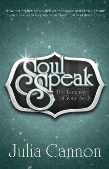 Soul Speak : Discover the Secret Language of Your Body, Paperback Book