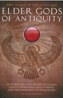 Elder Gods of Antiquity : An Intriguing New Theory Revealing Earth's Primordial Development and the Emergence of Humankind, Paperback / softback Book