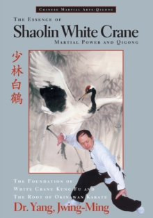 The Essence of Shaolin White Crane : Martial Power and Qigong, Paperback Book