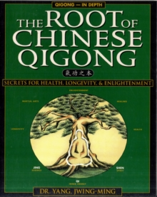 The Root of Chinese Qigong : Secrets of Health, Longevity, & Enlightenment, Paperback Book