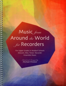 Music from Around the World for Recorders : Ensemble Music for Descant, Alto and Tenor Recorders in Waldorf Schools, Spiral bound Book