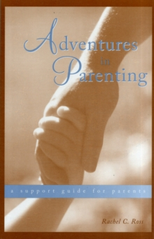 Adventures in Parenting : A Support Guide for Parents, Paperback Book