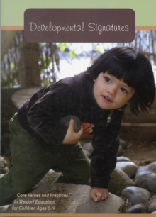 Developmental Signatures : Core Values and Practices in Waldorf Education for Children Ages 3-9, Paperback Book