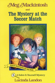 Meg Mackintosh and the Mystery at the Soccer Match : A Solve-It-Yourself Mystery, Paperback / softback Book