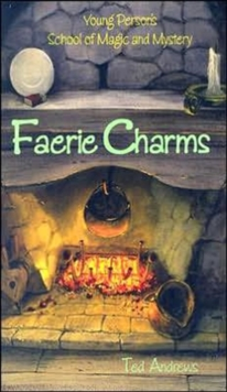 Faerie Charms : Young Persons Guide to Magic and Mystery, Volume 6, Hardback Book