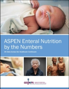ASPEN Enteral Nutrition by the Numbers : EN Data Across the Healthcare Continuum, Paperback / softback Book