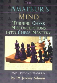 The Amateur's Mind : Turning Chess Misconceptions into Chess Mastery, Paperback Book