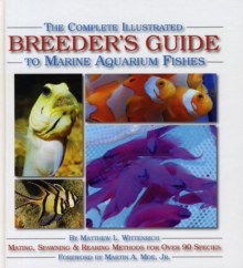 The Complete Illustrated Breeder's Guide to Marine Aquarium Fishes, Hardback Book