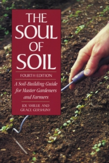 The Soul of Soil : A Soil-Building Guide for Master Gardeners and Farmers, Paperback / softback Book