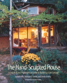 The Hand Sculpted House : A Practical and Philosophical Guide to Building a Cob Cottage, Paperback / softback Book