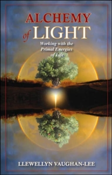 Alchemy of Light : Working with the Primal Energies of Life, Paperback / softback Book