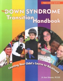 Down Syndrome Transition Handbook : Charting Your Child's Course to Adulthood, Paperback / softback Book