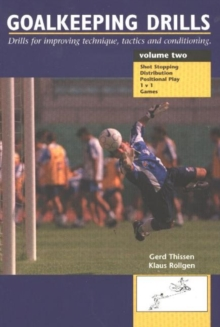 Goalkeeping Drills, Volume Two : Drills for Improving Technique, Tactics & Conditioning, Paperback / softback Book