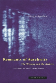 Remnants of Auschwitz : The Witness and the Archive, Paperback Book