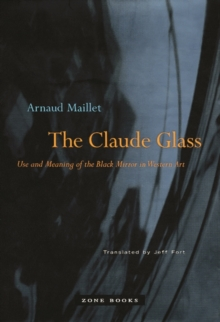 The Claude Glass : Use and Meaning of the Black Mirror in Western Art, Paperback / softback Book