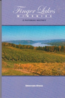 Finger Lakes Wineries: A Pictorial History, Paperback / softback Book
