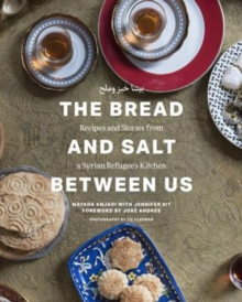The Bread and Salt Between Us : Recipes and Stories from a Syrian Refugee's Kitchen, Hardback Book