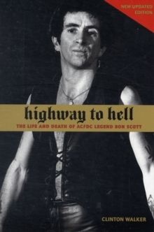 Highway To Hell : The Life and Death of AC/DC Legend Bon Scott, Paperback Book