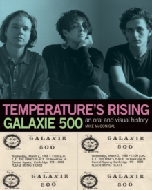 Temperature's Rising: Galaxie 500 : An Oral and Visual History, Paperback / softback Book