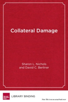 Collateral Damage : How High-Stakes Testing Corrupts America's Schools, Hardback Book