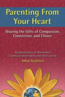 Parenting From Your Heart : Sharing the Gifts of Compassion, Connection & Choice, Paperback / softback Book